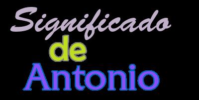 Significado De Antonio Orígen Santoral Y Etimología
